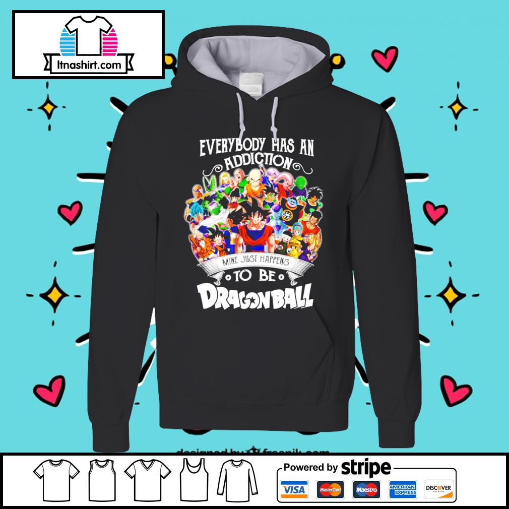 Everybody has an addiction mine just happens to be Dragon Ball hoodie