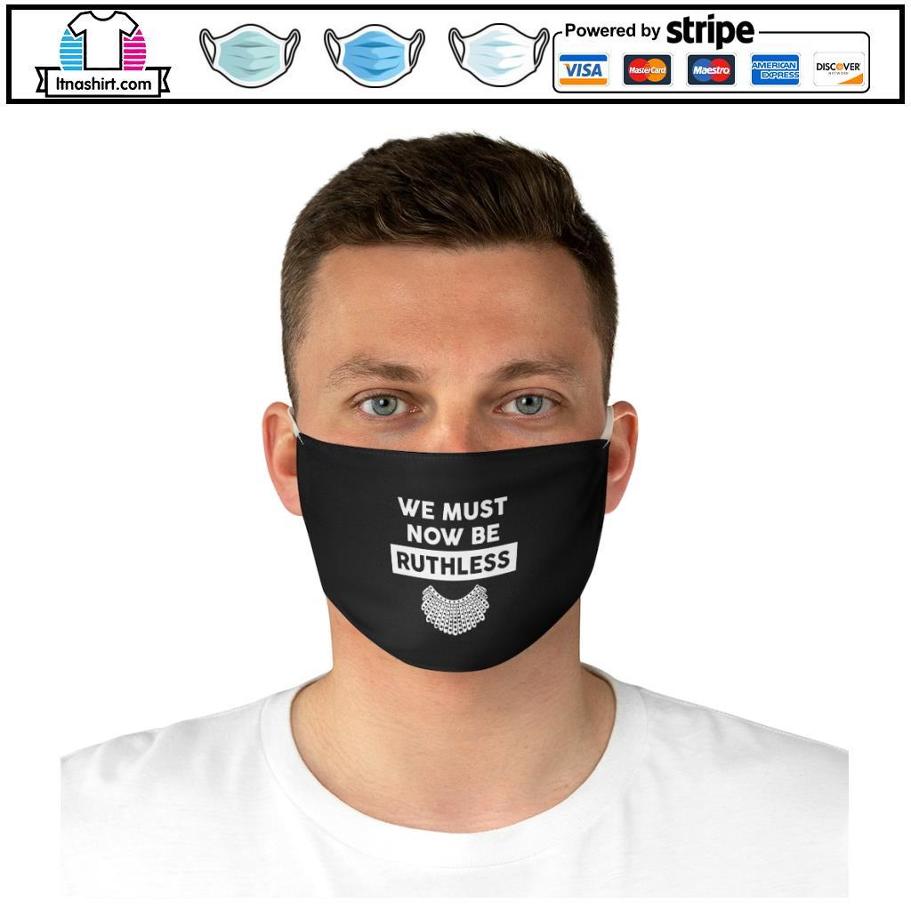 RBG Ruth Bader Ginsburg We Must Now Be Ruthless face mask d