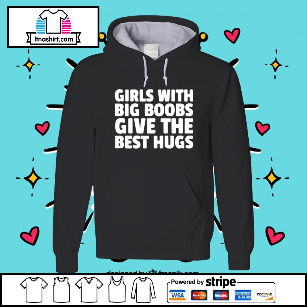 Girls With Big Boobs Give The Best Hugs s hoodie